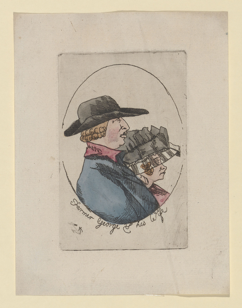 Hand-coloured etching of George III as king and Queen Charlotte as queen. Bust length, both in profile right. The King with wide brimmed hat, curled hair, and coat and the Queen with large hat. Within an oval border with English inscription below, 'Farmer