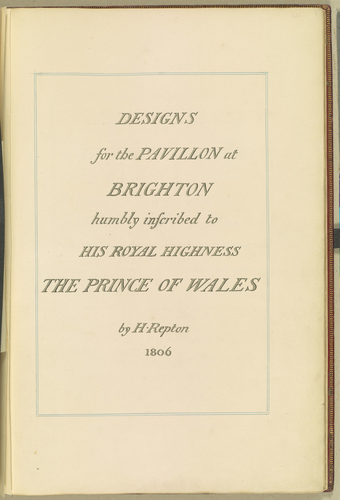Designs for the Pavillon at Brighton humbly inscribed to His Royal Highness The Prince of Wales