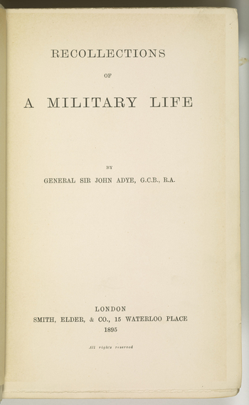 Book by Sir John Miller Adyerecalling his military career, with sections on the Crimean War, Indian Mutiny and his time as Governor of Gibraltar.