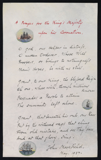 King George VI came to the throne in May 1937 after his elder brother, King Edward VII, abdicated in order to marry the divorcee Wallis Simpson. This poem was written by Masefield to mark the new King's coronation. He presented a calligraphic copy on vell