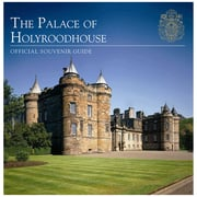 The Palace of Holyroodhouse: Official Souvenir Guide