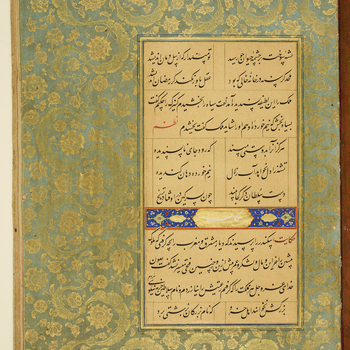 A Mughal copy of the Persian classic the Gulistan ('Rose Garden') by the thirteenth century Iranian poet Sadi of Shiraz. Abdul Muttalib Khan, a nobleman and personal attendant of Emperor Akbar (r. 1556-1605), commissioned the master calligrapher Muhammad